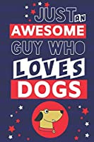 Just an Awesome Guy Who Loves Dogs: Novelty Dog Gifts for dad... Red, White & Blue Paperback Notebook or Journal to Write in