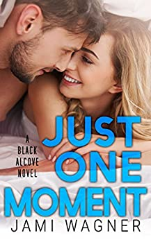 Just One Moment: A Black Alcove Novel (The Black Alcove Series Book 4) by [Wagner, Jami]