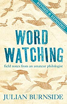 Wordwatching: field notes from an amateur philologist by [Burnside, Julian]