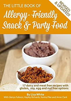 Snack & Party Food: 17 Dairy and meat free recipes with gluten, soy, egg and nut free options (The Little Book of Allergy-Friendly Recipes) by [White, Lisa, Falloon, Glenys, Richards, Hayley, Clark, Anne, Pike, Karina]