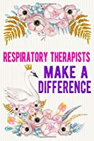 Respiratory Therapists Make A Difference: Respiratory Therapist Notebook / Journal / Diary,Notebook 6x9 dimension|120pages|College Ruled, Respiratory Therapist Gift