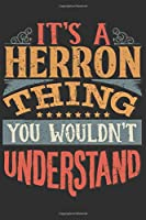 It's A Herron Thing You Wouldn't Understand: Want To Create An Emotional Moment For A Herron Family Member ? Show The Herron's You Care With This Personal Custom Gift With Herron's Very Own Family Name Surname Planner Calendar Notebook Journal