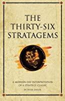 The Thirty-Six Stratagems: A Modern Interpretation Of A Strategy Classic (Infinite Success)