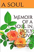 Memoir of a Soul in Holy Love: Writings Inspired by the Heavenly Messages of the Blessed Virgin Mary