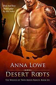 Desert Roots (The Wolves of Twin Moon Ranch Book 6) by [Lowe, Anna]