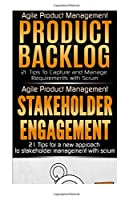 Agile Product Management: Product Backlog 21 Tips & Stakeholder Engagement: 21 Tips for a New Approach to Stakeholder Management With Scrum