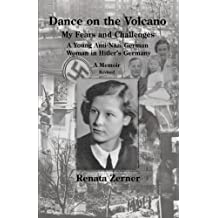 Dance on the Volcano: My Fears and Challenges-A Young Anti-Nazi German Woman in Hitler's Germany