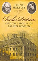 Charles Dickens and the House of Fallen Women by Jenny Hartley(2009-10-01)