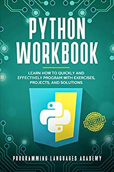 Python Workbook: Learn How to Quickly and Effectively Program with Exercises, Projects, and Solutions by [LANGUAGES ACADEMY, PROGRAMMING ]