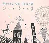 Merry Go Round - Our Song