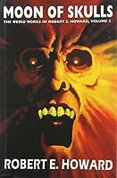 Moon of Skulls (Weird Works Of Robert E. Howard)