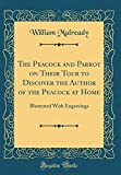 The Peacock and Parrot on Their Tour to Discover the Author of the Peacock at Home: Illustrated with Engravings (Classic Reprint
