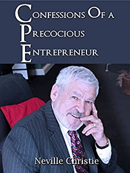 Confessions of a Precocious Entrepreneur by [Christie, Neville D, Team, The C.E.O Mentor]