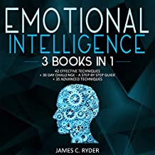Emotional Intelligence - 42 Effective Techniques + 30 Day Challenge: A Step by Step Guide + 35 Advanced Techniques (3 Books in 1)