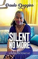 Silent No More: (Unapologetically Me)