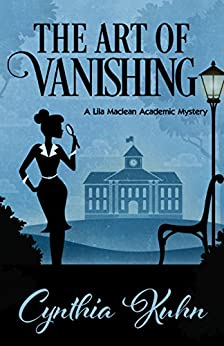 [Kuhn, Cynthia]のThe Art of Vanishing (A Lila Maclean Academic Mystery Book 2) (English Edition)