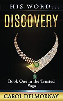 His Word...Discovery: Book One in the Trusted Saga by [Delmornay, Carol]
