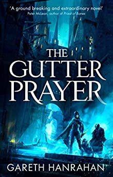 The Gutter Prayer: Book One of the Black Iron Legacy by [Hanrahan, Gareth]