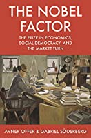The Nobel Factor: The Prize in Economics, Social Democracy, and the Market Turn