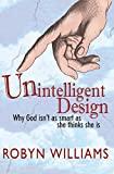 Unintelligent Design: Why God Isn't As Smart As She Thinks She Is