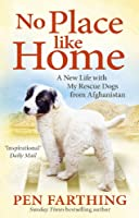 No Place Like Home: A New Life with My Rescue Dogs from Afghanistan