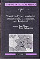 Tension-Type Headache: Classification, Mechanisms, and Treatment (Frontiers in Headache Research)