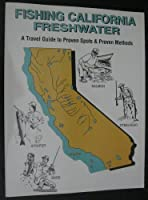 Fishing California Freshwater: A Travel Guide to Proven Spots & Proven Methods