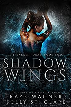 Shadow Wings (The Darkest Drae Book 2) by [Wagner, Raye, St. Clare, Kelly]
