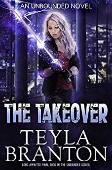 The Takeover (Unbounded Book 5) by [Branton, Teyla]
