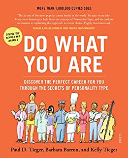 Do What You Are: discover the perfect career for you through the secrets of Personality Type by [Tieger, Paul D., Barron, Barbara, Tieger, Kelly]