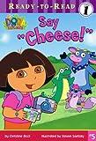 Dora the Explorer: Say Cheese! (Dora the Explorer Ready-To-Read (Pb))