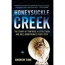 Honeysuckle Creek  : The Story of Tom Reid, a Little Dish and Neil Armstrong's First Step