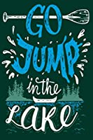 Go Jump In The Lake: Notebook For The Serious Fisherman To Record Fishing Trip Experiences | Fishing Trip Log Book | Fishing Trip Essentials Record Book