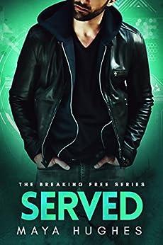 Served (Breaking Free Standalone Book 3) by [Hughes, Maya]