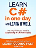 C#: Learn C# in One Day and Learn It Well. C# for Beginners with Hands-on Project. (Learn Coding Fast with Hands-On Project Book 3) (English Edition)