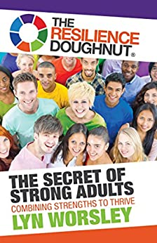 The Resilience Doughnut: The Secret of Strong Adults by [Worsley, Lyn]