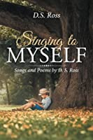 Singing to Myself: Songs and Poems
