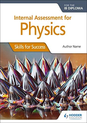 Internal Assessment Physics for the IB Diploma: Skills for Success: Skills for Success (English Edition)