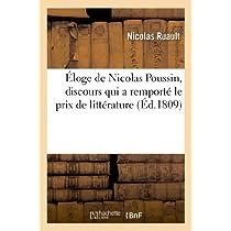 Éloge de Nicolas Poussin, Discours Qui a Remporté Le Prix de Littérature Décerné Par La Société (Histoire)