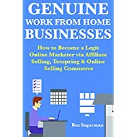 Genuine Work from Home Businesses:  How to Become a Legit Online Marketer via Affiliate Selling, Teespring & Online Selling Commerce (English Edition)