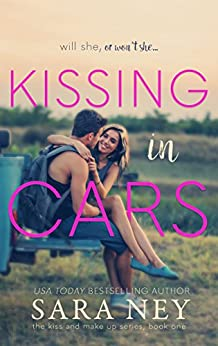 Kissing In Cars (The Kiss And Make Up Series Book 1) by [Ney, Sara]