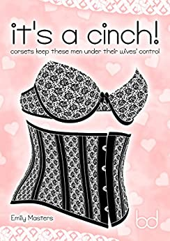 It's a Cinch!: Corsets Keep These Men Under Their Wives' Control by [Masters, Emily]