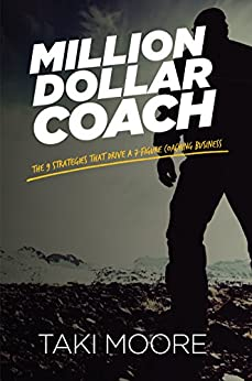Million Dollar Coach: The 9 Strategies That Drive A 7-Figure Coaching Business by [Moore, Taki]