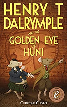 [Cuneo, Christine]のHenry T Dalrymple and the Golden Eye of Huni (English Edition)