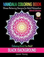 """Mandala Coloring book Black Background-Mehndi Collection Coloring Book For Adult Stress Relieving Designs For Adult Relaxation Vol.10: Unique Mandalas Adult Coloring Book: Black Background. 8.5x11"""" Big Beatiful Mandala Relaxation And Meditation (Creative Haven Coloring Books)"""