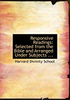 Responsive Readings: Selected from the Bible and Arranged Under Subjects
