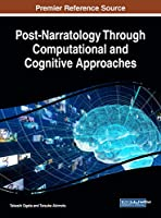 Post-Narratology Through Computational and Cognitive Approaches (Advances in Linguistics and Communication Studies (ALCS))