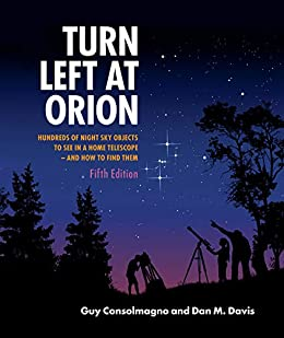 Turn Left at Orion: Hundreds of Night Sky Objects to See in a Home Telescope – and How to Find Them by [Consolmagno, Guy, Davis, Dan M.]