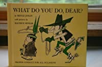 What Do You Do, Dear?: Proper Conduct for All Occasions