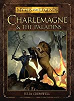Charlemagne and the Paladins (Myths and Legends) by Julia Cresswell(2014-07-22)